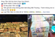 """Chiêu trò bán tiền giả trên MXH: nhiều """"con mồi"""" bị """"sập bẫy"""" chỉ vì hám lợi"""