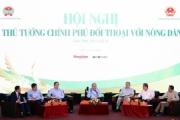 Thủ tướng Chính phủ Nguyễn Xuân Phúc đối thoại trực tiếp với nông dân