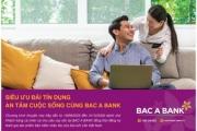 BAC A BANK triển khai chương trình ưu đãi dành cho khách hàng cá nhân vay vốn và tham gia bảo hiểm nhân thọ