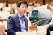 Đại biểu Nguyễn Phi Thường: 'Không để đường sắt Cát Linh – Hà Đông sai hẹn về đích thêm lần thứ 9'