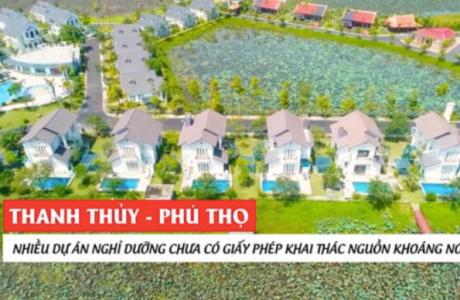 Thanh Thủy - Phú Thọ: Nhiều dự án nghỉ dưỡng chưa có giấy phép khai thác nguồn khoáng nóng